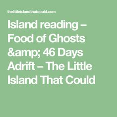 Island reading – Food of Ghosts & 46 Days Adrift – The Little Island That Could