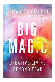 Big Magic: Creative Living Beyond Fear (Riverhead)By Elizabeth Gilbert