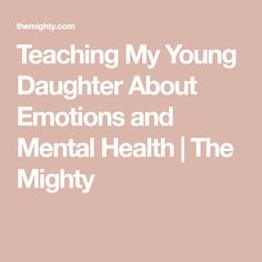 Teaching My Young Daughter About Emotions and Mental Health | The Mighty