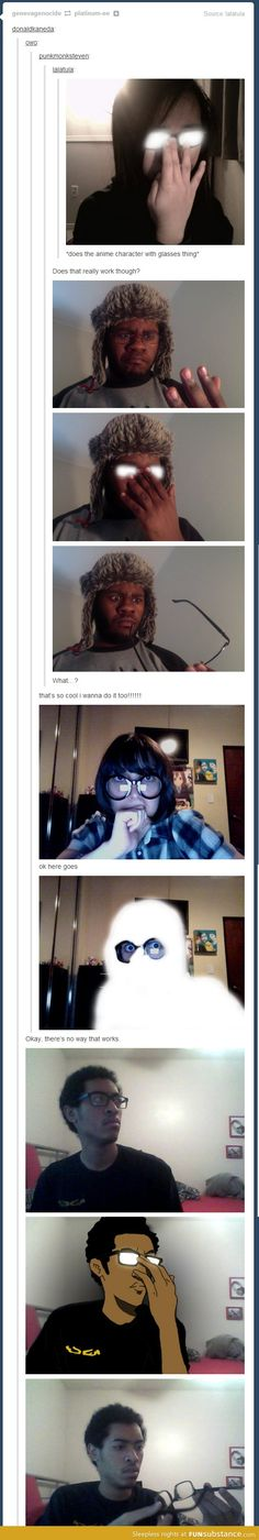 *Anime character with glasses thing*...Puhahaha!!! This is so stupid and awesome! As a megane wearer myself I'm so floored right now!hahaha
