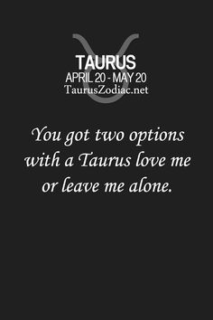 I think it's true cause my best friend is a Taurus Taurus And Aquarius, Taurus Traits, Taurus And Cancer, Taurus Woman, Zodiac Traits, Taurus And Gemini, Taurus Quotes, Zodiac Signs Taurus, Zodiac Quotes