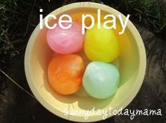 Ice play (coloured ice eggs with balloons, frozen toys and ice links) http://sunnydaytodaymama.blogspot.co.uk/2012/08/ice-play-coloured-ice-eggs-with.html