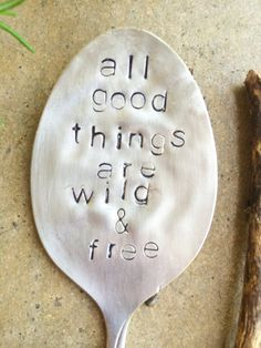 All Good Things Are Wild and Free  Stamped by SweetThymeDesign $12  All Bees Welcome - Stamped Garden Marker - Garden Decor - Holiday Gift - Unique Gifts - Gardener Gift - Christmas Gift Idea - Stamped Spoon