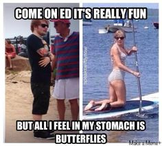 Ed was too scared to join Taylor aw. He eventually did though.
