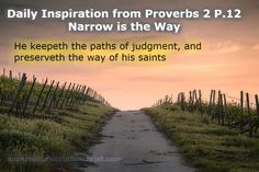Narrow is the Way - Daily Inspirations from Proverbs P. 12, is a daily devotional that centers around the wisdom found in the book of Proverbs.