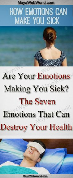 Are Your Emotions Making You Sick – The Seven Emotions That Can Destroy Your Health – MayaWebWorld