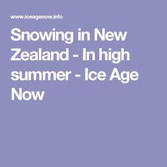 Snowing in New Zealand - In high summer - Ice Age Now