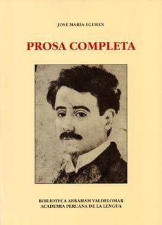 Código: 863.85 / E313. Título: Prosa completa. Autor: Eguren, José María, 1874-1942. Catálogo: http://biblioteca.ccincagarcilaso.gob.pe/biblioteca/catalogo/ver.php?id=7930&idx=2-0000013832