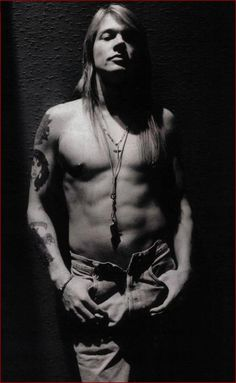 Axl Rose- I still love him, even though he's old and not fit anymore!