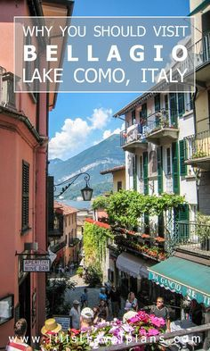 Why you should visit Bellagio, Lake Como, Italy - full guide.