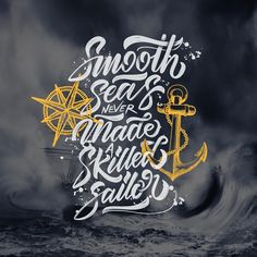 """Smooth seas never made a skilled sailor"" by typebychris"