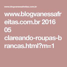 www.blogvanessafreitas.com.br 2016 05 clareando-roupas-brancas.html?m=1