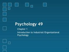 Psychology 49 Chapter 1 Introduction to Industrial/Organizational Psychology…