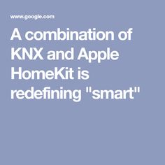 "A combination of KNX and Apple HomeKit is redefining ""smart"" Apple Homekit, Lighting Concepts, Kit Homes"