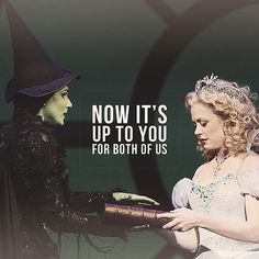 """Now it's up to you. For both of us."" ~ Elphaba, Wicked. Stephanie J. Block"