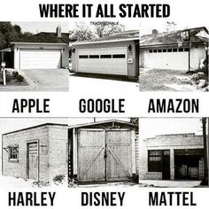 Where it all started for Apple Google Amazon Harley Disney and Mattel. Big dreams have small beginnings. Let this be your motivation and inspiration to make money and never give up.