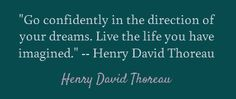 """""""Go confidently in the direction of your dreams. Live the life you have imagined."""" -- Henry David Thoreau #quotes"""