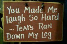 You made me LAUGH so hard TEARS ran down my legs ridiculously-humorous