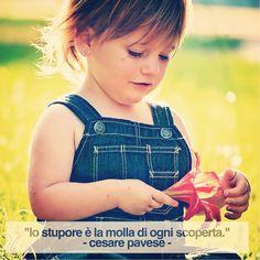 """""""Lo stupore è la molla di ogni scoperta."""" - Cesare Pavese  - #quote #cit #citazione"""