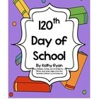 It's time to stop celebrating the 100th Day of School, and start celebrating the 120th Day of School to meet the Common Core standards.    This packe...