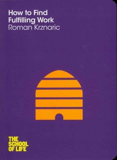 New Book: How to Find Fulfilling Work / Roman Krznaric, 2012. From the School of Life series.