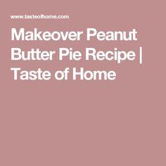 Makeover Peanut Butter Pie Recipe | Taste of Home