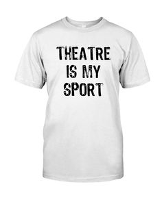 78a4e5c1b68 ... theatre is my sport acting actors actor actress act theater drama  stagequote textual saying cool gift ideas joke funny humor sarcastic. Funny  Tee Shirts