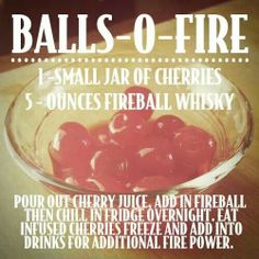 Balls-O-Fire Recipe Fireball Whiskey Maraschino Cherries Fire Atomic Fire Ball Recipes Party Valentine's Day idea Fireball Drinks, Fireball Recipes, Alcohol Drink Recipes, Alcoholic Drinks, Bar Drinks, Cocktail Drinks, Cocktail Recipes, Whiskey Cocktails, Margaritas
