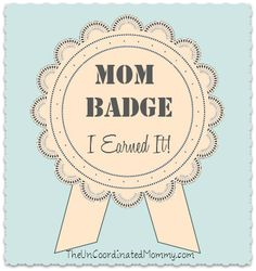 mom badge | Proudly Wearing My Mom Badge - The Un-Coordinated Mommy - Atlanta Mom ...