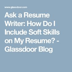 Ask a Resume Writer: How Do I Include Soft Skills on My Resume? - Glassdoor Blog