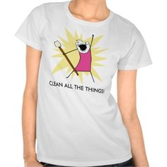 Clean all the Things! Humor - double sided - cute and funny T Shirt - Clothes, fashion for women, men, teens and kids