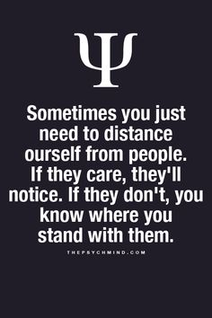 sometimes you just need to distance ourself from people. if they care, they'll notice. if they don't, you know where you stand with them.
