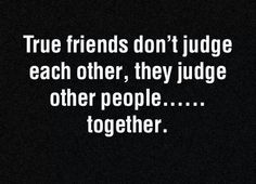 Funny pictures about True friends don't judge each other. Oh, and cool pics about True friends don't judge each other. Also, True friends don't judge each other. Bff Quotes, Great Quotes, Quotes To Live By, Qoutes, Funny Quotes, Inspirational Quotes, Funny Friendship Quotes, Quotations, It's Funny