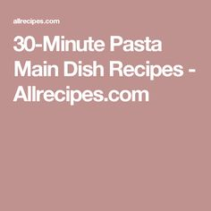 30-Minute Pasta Main Dish Recipes - Allrecipes.com