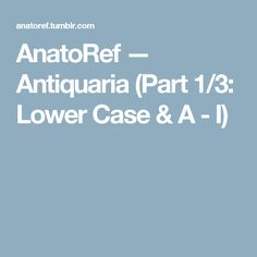 AnatoRef — Antiquaria (Part 1/3: Lower Case & A - I)