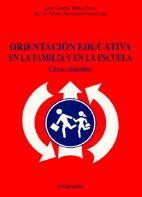 Orientación educativa en la familia y en la escuela : casos resueltos / Luis García Mediavilla, Mª de Codés Martínez González