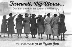 """Farewell, My Uterus"" by @carpoolgoddess because parting is such sweet sorrow. Or is it?  women 