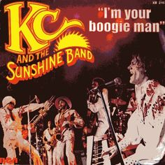 I'm your boogie man, That's the way uh huh I like it...KC and the Sunshine Band.