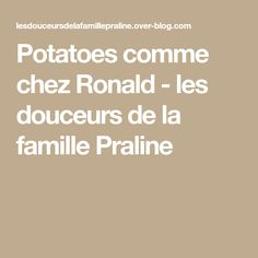 Potatoes comme chez Ronald - les douceurs de la famille Praline