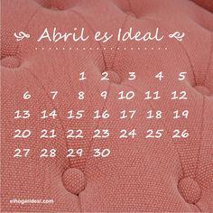Los meses de El Hogar Ideal. Abril es Ideal. http://elhogarideal.com/es/