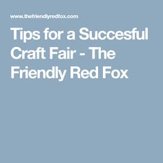 Tips for a Succesful Craft Fair - The Friendly Red Fox