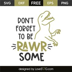 Free SVG file Dont forget to be rawr some 7613 Baby SVG free File svg svg files for cricut Silhouette Projects, Silhouette Design, Silhouette Cameo, Silhouette Machine, Baby Quotes, Quotes For Kids, Free Svg Cut Files, Svg Files For Cricut, Dinosaur Quotes