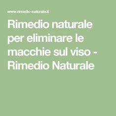 Rimedio naturale per eliminare le macchie sul viso - Rimedio Naturale