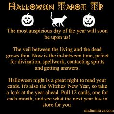 Samhain is a power night for divination: read the tarot cards, cast runes or the I Ching, scry in crystal balls, dark mirrors, bowls of black ink or pools of water or swing a pendulum, asking yes or no questions.