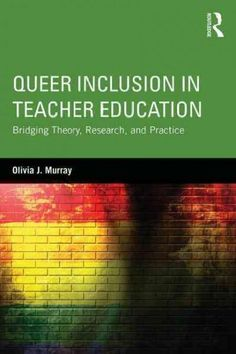 Queer Inclusion in Teacher Education: Bridging Theory, Research, and Practice
