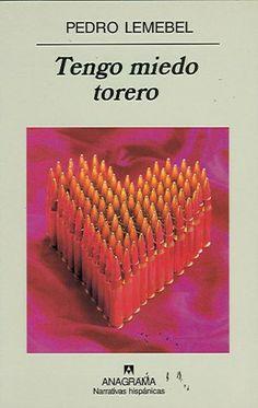 Tengo miedo torero/ Pedro Lemebel.  No. de   Pedido: CH863 L551T 2001