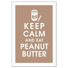 Peanut Butter Sayings   Keep calm and eat peanut butter   quotes