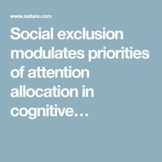 Social exclusion modulates priorities of attention allocation in cognitive…