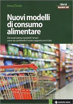 Amazon.it: Nuovi modelli di consumo alimentare. Dal social eating ai prodotti «senza»: come sta cambiando il nostro rapporto con il cibo - Anna Zinola - Libri