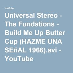 Universal Stereo - The Fundations - Build Me Up Butter Cup (HAZME UNA SEñAL 1966).avi - YouTube
